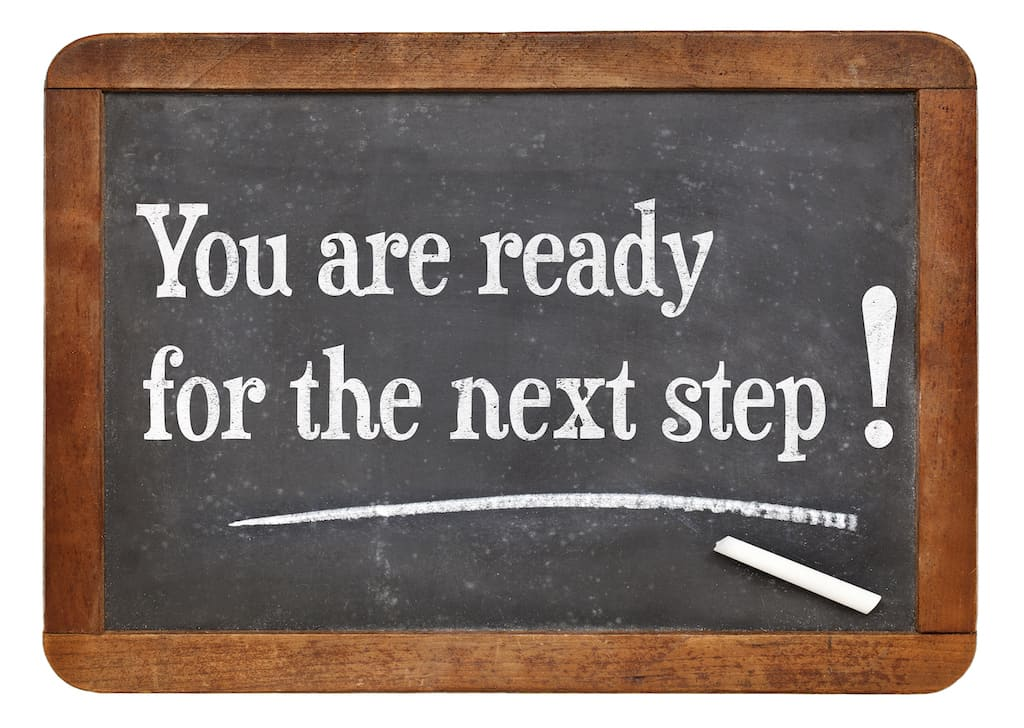 You are ready for your next steps