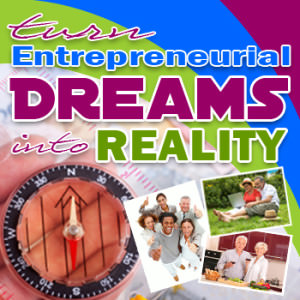 Turn Entrepreneurial Dreams Into Reality