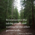 Quotation: Resentment is like taking poison and waiting for someone else to die.