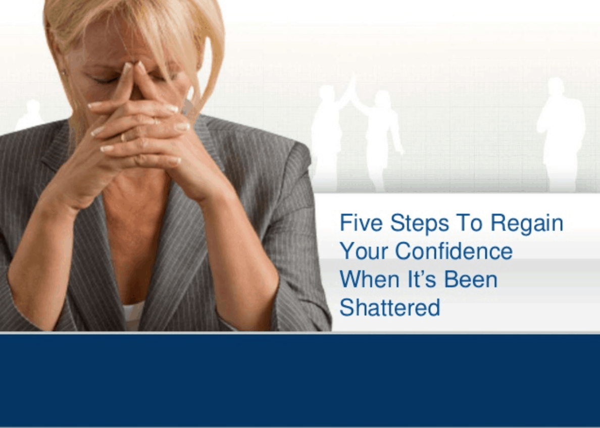 Regain your confidence after its been shattered