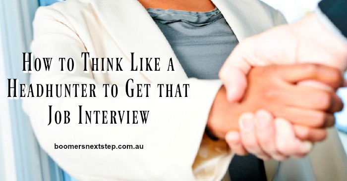 How to Think Like a Headhunter to Get that Job Interview